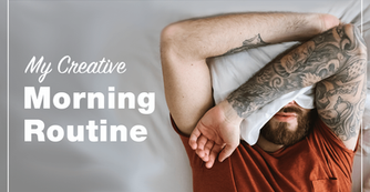 8 Ways to Boost Creativity With a Killer Morning Routine