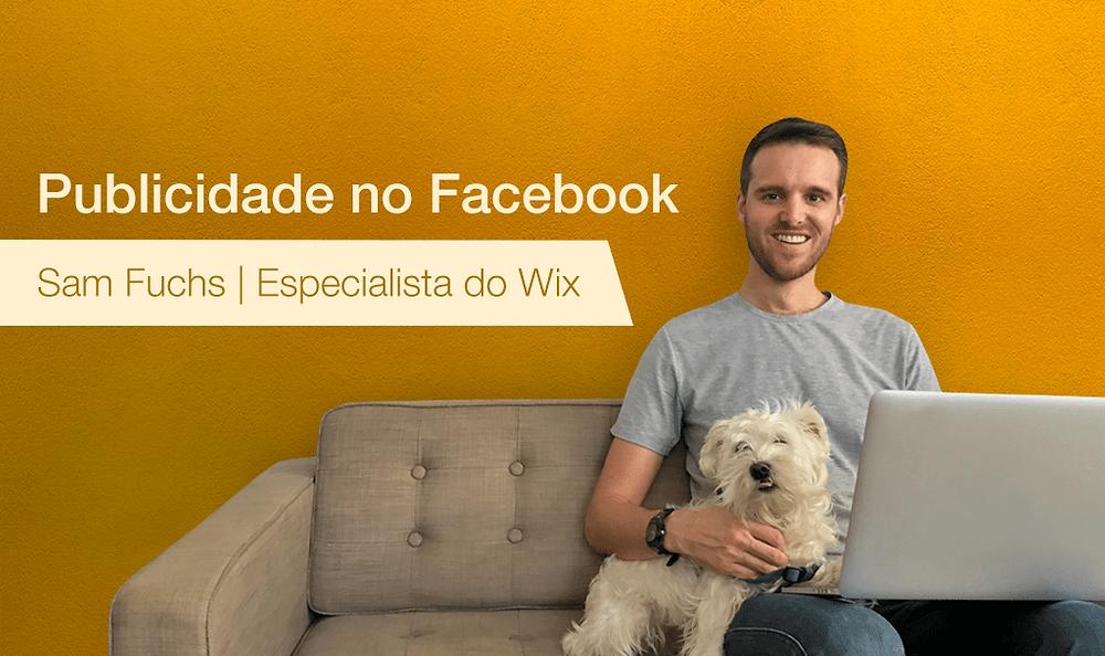 Dicas do Especialista: Sam Conta Tudo Sobre Publicidade no Facebook