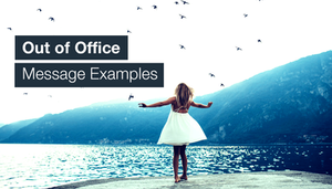 7 Best Out of Office Message Examples You Can Use