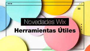 7 nuevas funciones de Wix para llevar tu página web al siguiente nivel