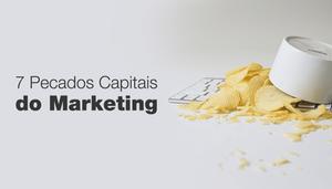 Os 7 Pecados Capitais do Marketing