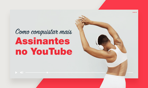 Como Conseguir Mais Assinantes no YouTube