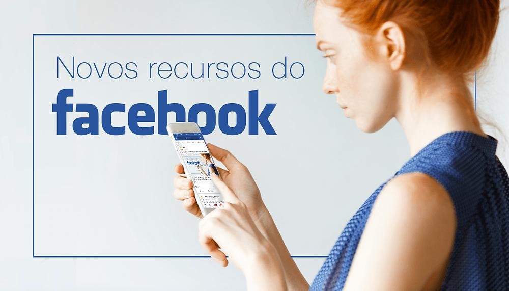 7 Novos Recursos do Facebook que Todo Mundo Está Comentando