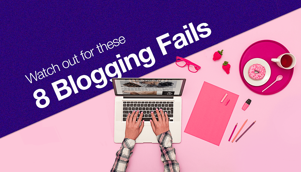 8 Blogging Mistakes You Must Avoid