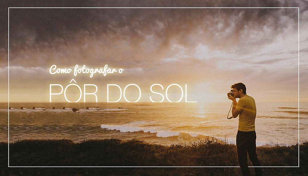 Verão 2018: Como Fotografar o Pôr do Sol