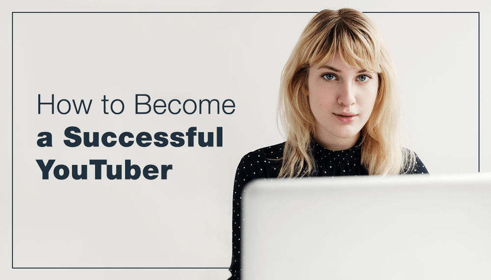 How to Become a Successful Youtuber in 11 Easy Steps
