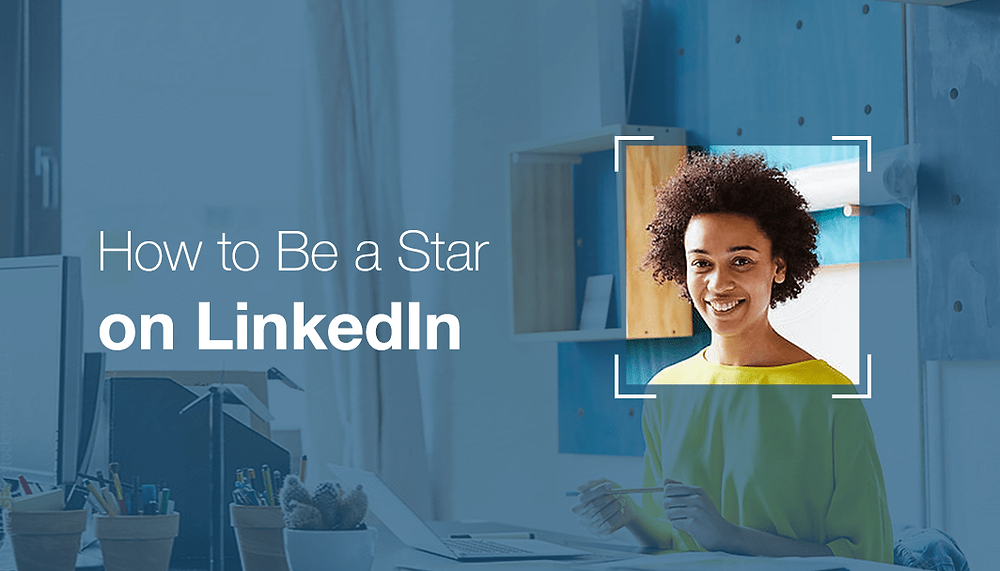 How to Be a LinkedIn Star
