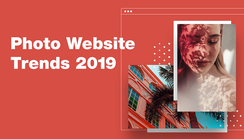 Time to Sharpen Your Photography Website: Design Trends for 2019