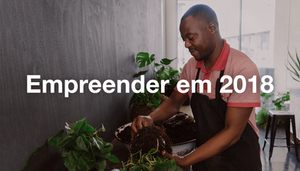 5 Motivos Para Abrir Seu Próprio Negócio em 2018