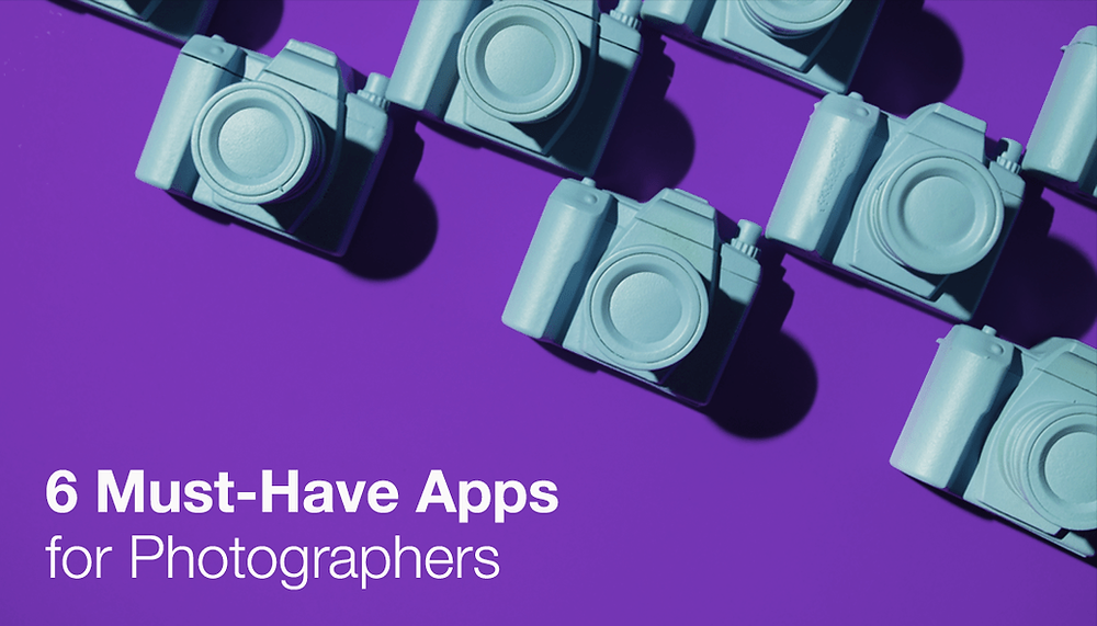 6 Must-Have Apps for Photographers