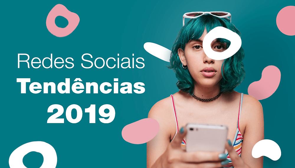 Tendências das Redes Sociais para Ficar de Olho em 2019