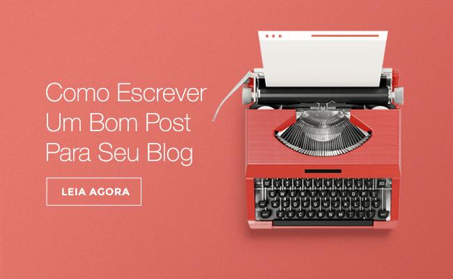 Como Escrever Um Bom Post Para Seu Blog