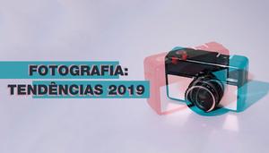 10 Tendências da Fotografia para Acompanhar em 2019