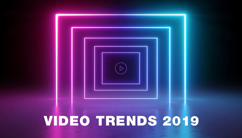 10 Video Trends We'll See a Lot of in 2019