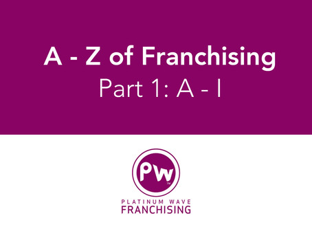 A - Z of Franchising: Part 1 (A - I)