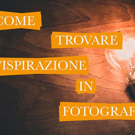 Come trovare l'ispirazione in fotografia