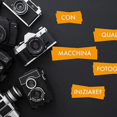 CON QUALE MACCHINA FOTOGRAFICA INIZIARE?