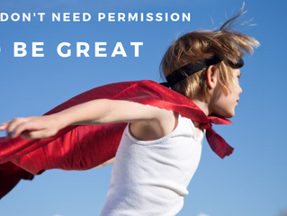 You Don't Need Permission To Be Great