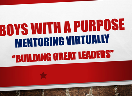 Boys With A Purpose is going Virtual. Coming soon we will be launching Virtual Mentoring!