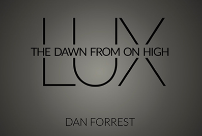 LUX: The Dawn From on High by Dan Forrest