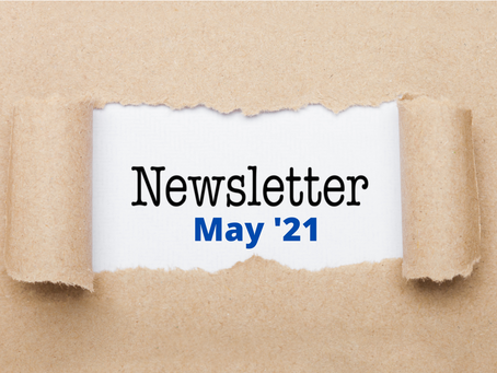 OUR NEWSLETTER - MAY '21