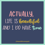 Actually, life is beautiful and I do have time