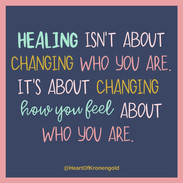 Healing isn't about changing who you are.