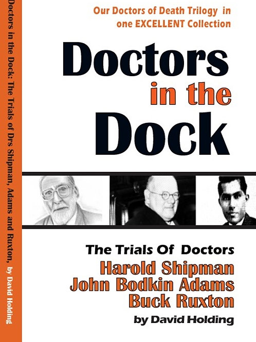 Doctors in the Dock: The Trials of Doctors Harold Shipman, John Bodkin Adams and