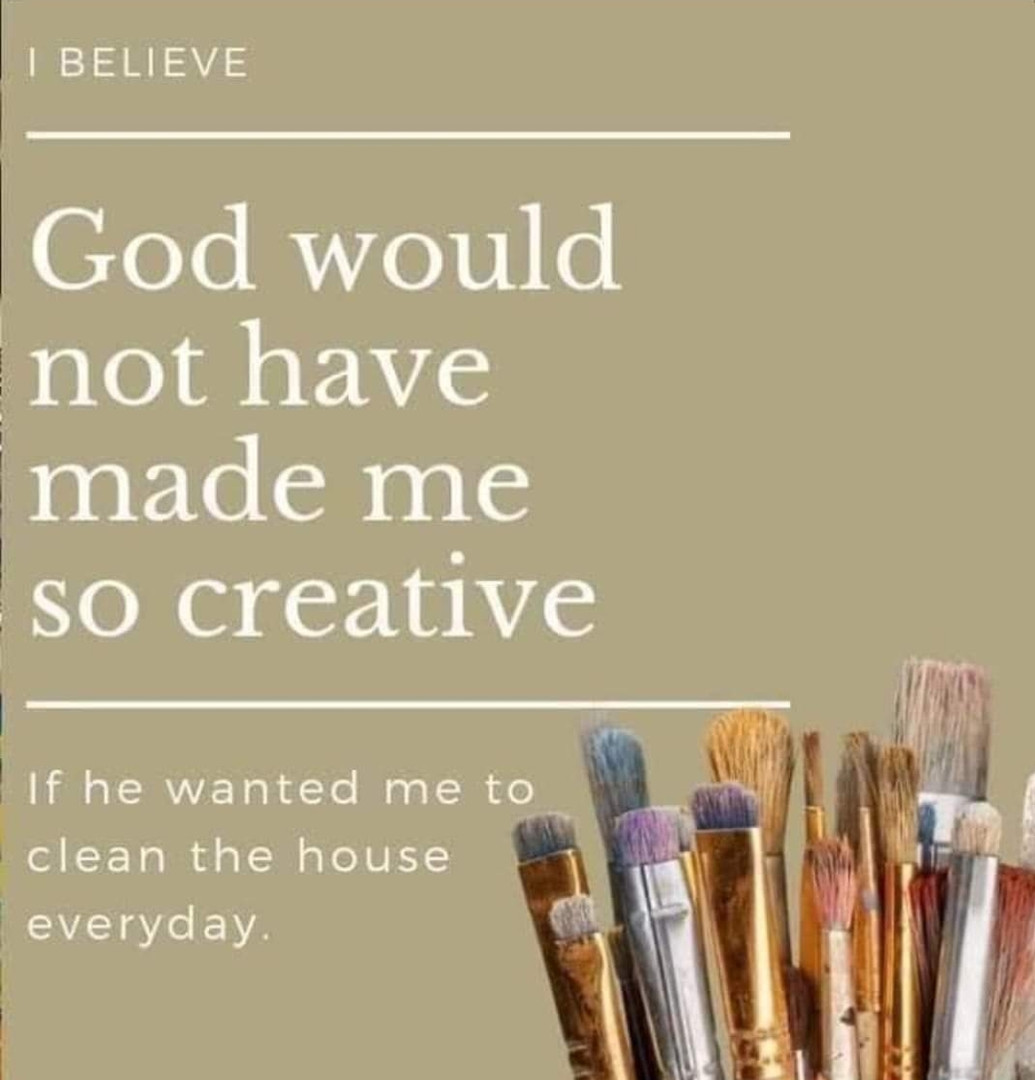 God would have not made me so creative..