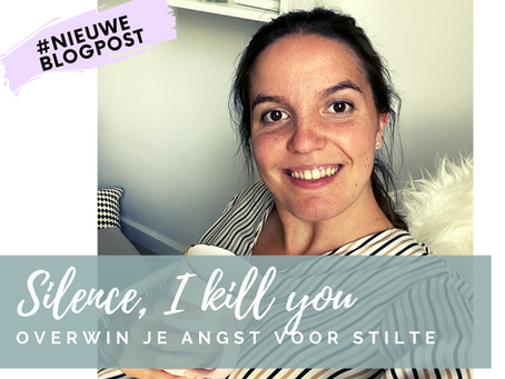 Silence, I kill you. Overwin je angst voor stilte