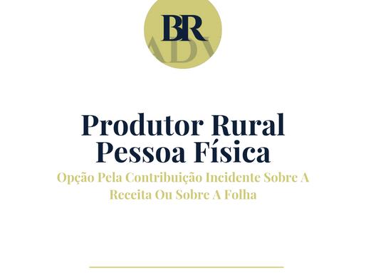 Produtor rural pessoa física - opção pela contribuição incidente sobre a receita ou sobre a folha