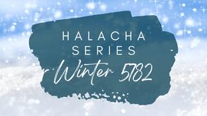Winter Halacha Series 5782
