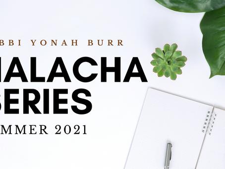 Summer 2021 Halacha Series