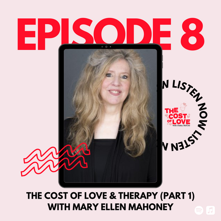 Season 1: Episode 8 - The Cost of Love and Therapy (Part 1) with Mary Ellen Mahoney