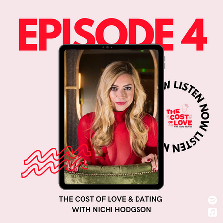 Season 1: Episode 4 - Dating and The Cost of Love with Nichi Hodgson
