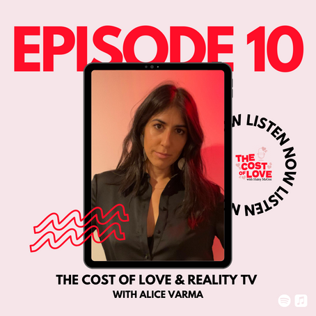 Season 1: Episode 10 - The Cost of Love and Reality TV with Alice Varma