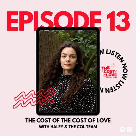 Season 1: Episode 13 - The Cost of The Cost of Love with Haley McGee