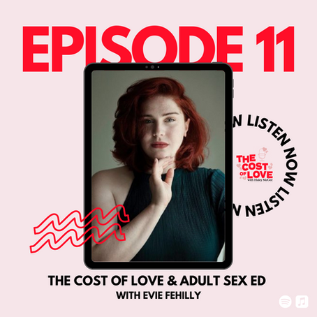 Season 1: Episode 11 - The Cost of Love and Adult Sex Education with Evie Fehilly