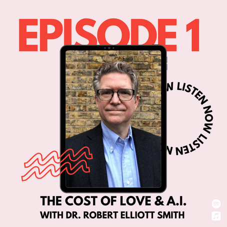 Season 1: Episode 1 - A.I. and The Cost of Love with Dr. Robert Elliott Smith