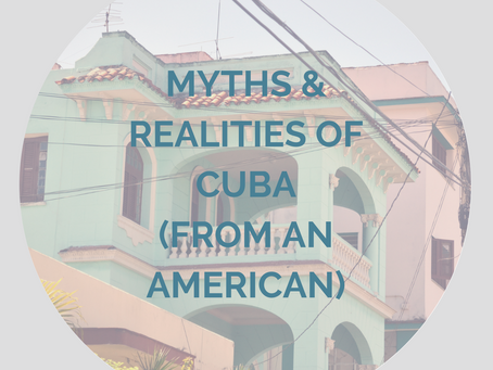 Myths & Realities of Cuba (from an American)