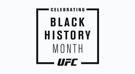 UFC LAUNCHES MONTH-LONG CELEBRATION OF BLACK HISTORY MONTH