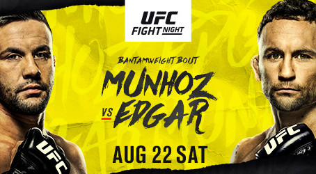 UFC FIGHT NIGHT ON ESPN®: MUNHOZ vs. EDGAR Saturday, August 22 at UFC APEX in Las Vegas