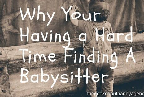 Why Your Having A Hard Time Finding A Babysitter