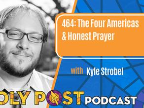 Episode 464: The Four Americas & Honest Prayer with Kyle Strobel