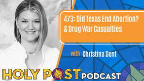 Episode 473: Did Texas End Abortion? & Drug War Casualties with Christina Dent