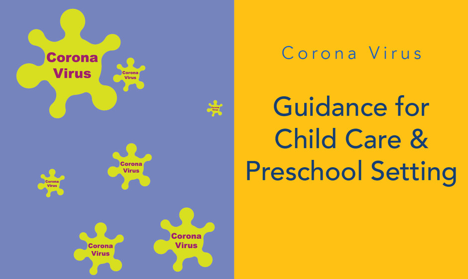 Corona Virus Guidance for  Child Care & Preschool Setting