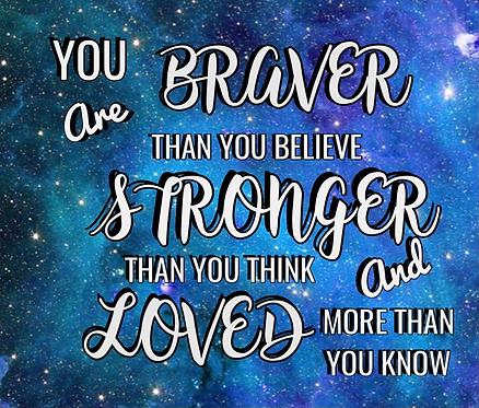 5x7 You are Braver ... Prints