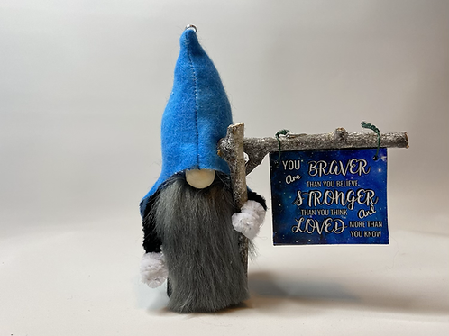 Cheery Gnome :You are Braver than you know...