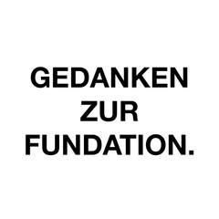 Gedanken zur Fundation