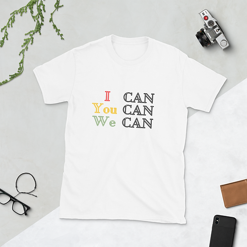 I Can, You Can, We Can, Short-Sleeve Unisex T-Shirt